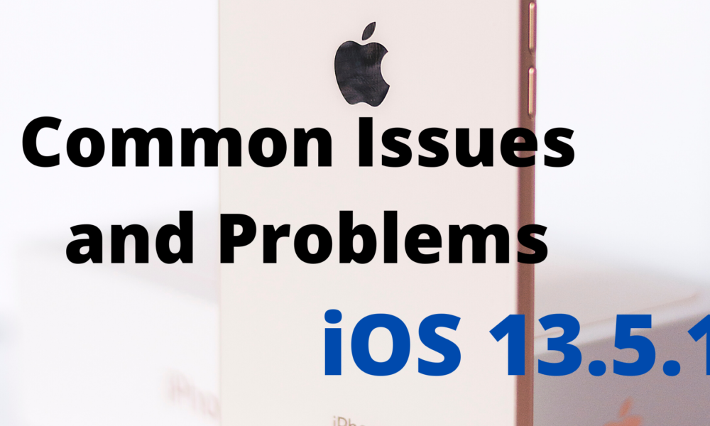 Common iOS 13.5.1 Issues and Problems